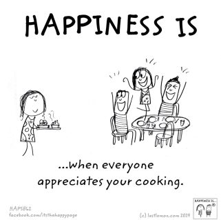 Happiness is... when everyone appreciates your cooking