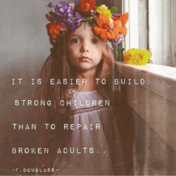 Quote van F. Douglass- It is easier to build strong children than to repair broken adults - vergroot zelfvertrouwen van je kind