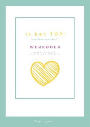 Ik ben TOP werkboek. Minder onzeker, meer zelfvertrouwen voor je kind!