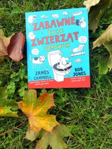 20181008_084928383601028-225x300 Zabawne życie zwierząt domowych. James Campbell opowiada a Ty płaczesz ze śmiechu. 6+  Wydawnictwo WILGA. KONKURS!