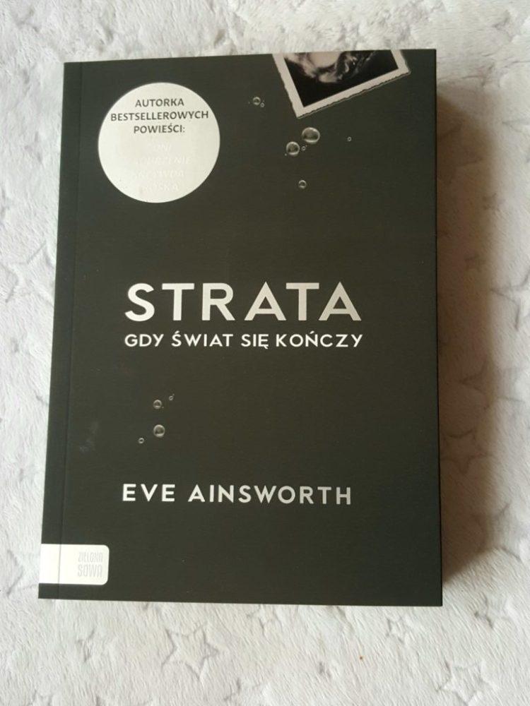 """wp-158447069596680068506-768x1024 """"Strata. Gdy świat się kończy""""  - Eve Ainsworth. Emocje ukryte w opowieści o stracie bliskiej osoby. Zielona Sowa 12+"""