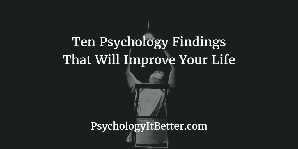 10 Psychology Findings That Will Improve Your Life