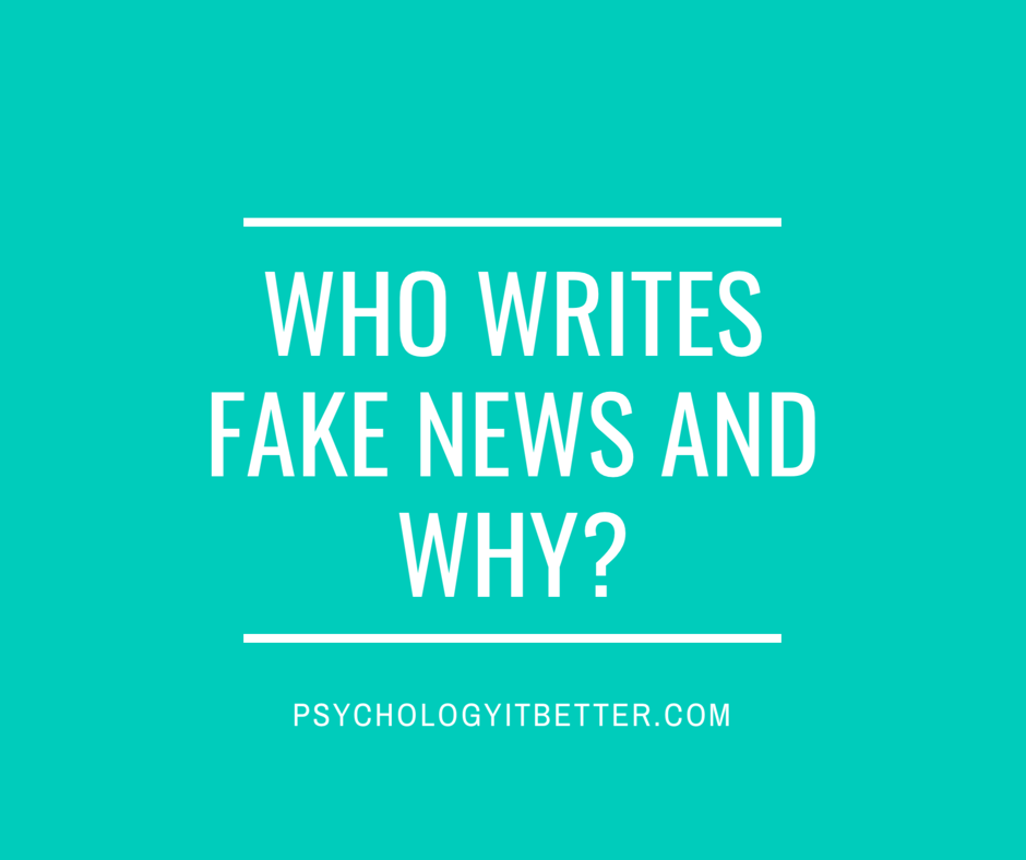 Who writes fake news and why?