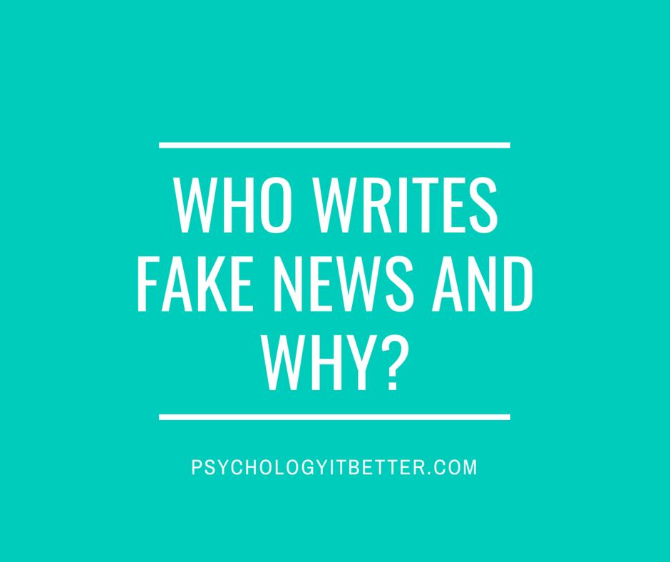 Who writes fake news and why?