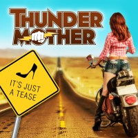 """THUNDERMOTHER - Release New Single & Video """"It's Just A Tease"""""""