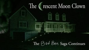 The Crescent Moon Clown (2018) | The Bad Ben Saga Continues