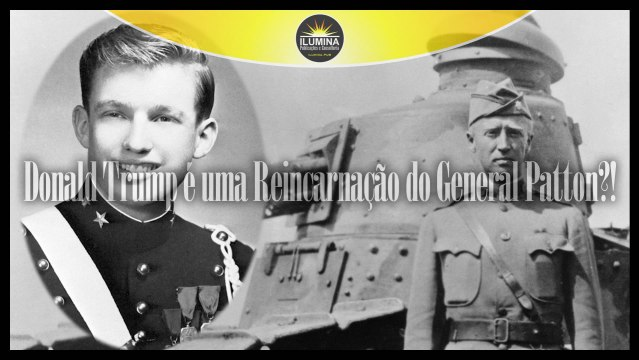Presidente Donald Trump, uma Reincarnação do General Patton?!