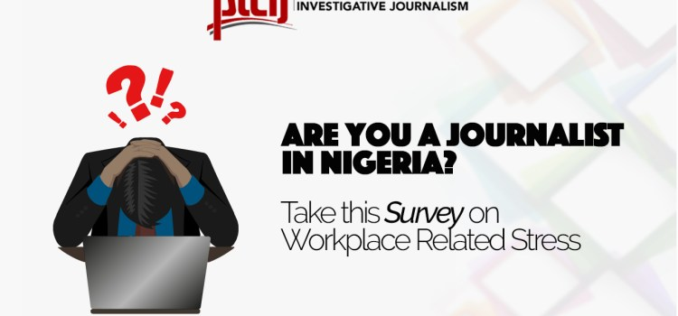 Premium Times Center for Investigative Journalism Conducts Survey on Workplace Related Stress In Journalism