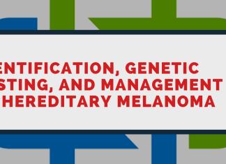 Identification, genetic testing, and management of hereditary melanoma