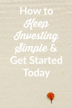 How to Keep Investing Simple and Get Started Today