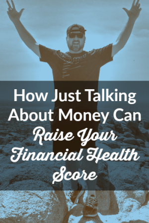 How Just Talking About Money Can Raise Your Financial Health Score