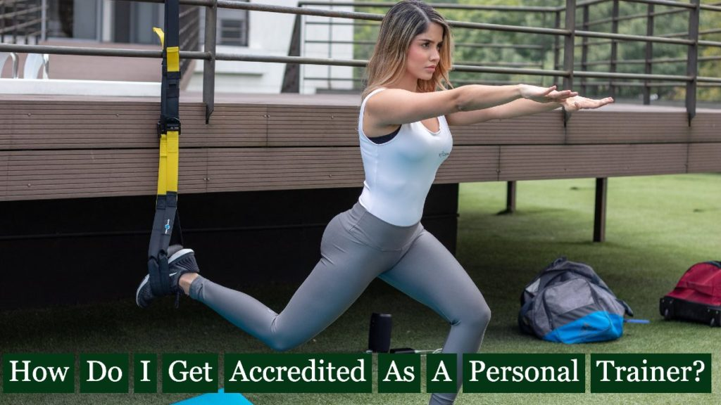 How Do I Get Accredited As A Personal Trainer?