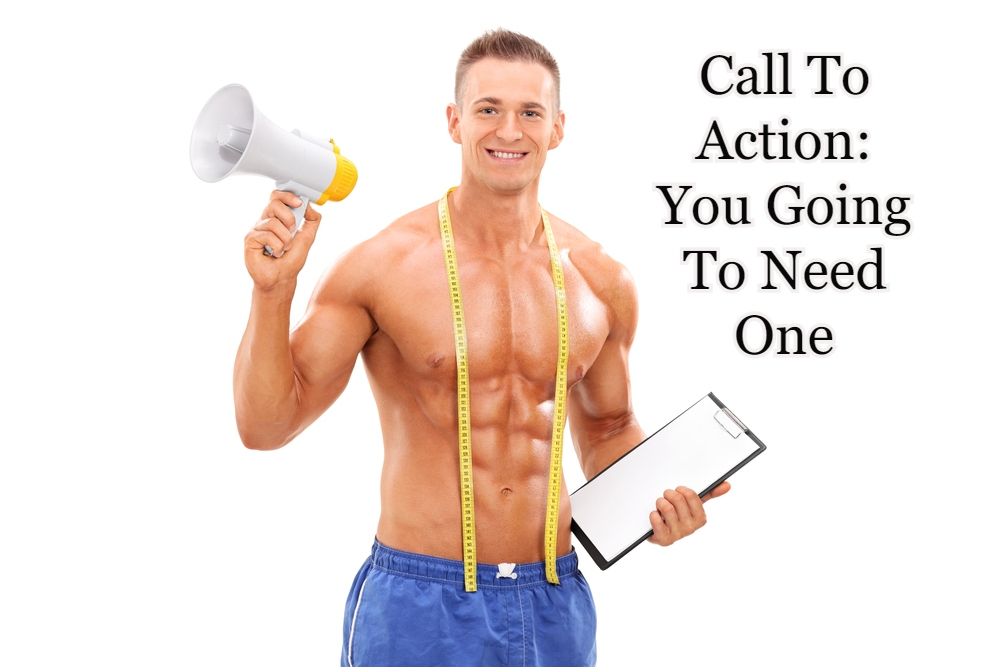 Call To Action: You Going To Need One