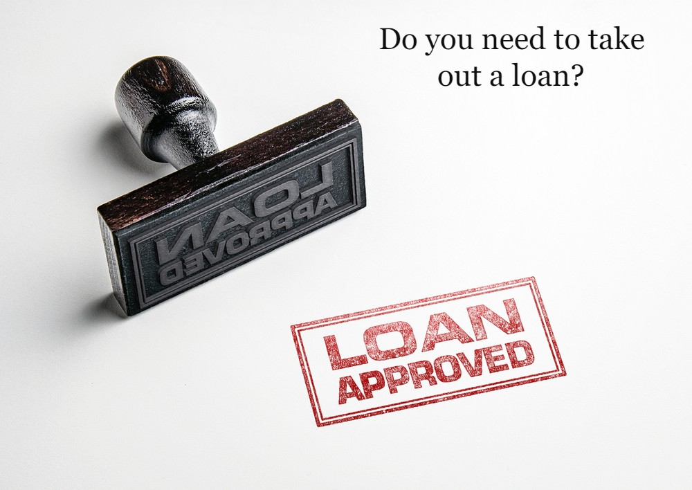 Do you need to take out a loan?