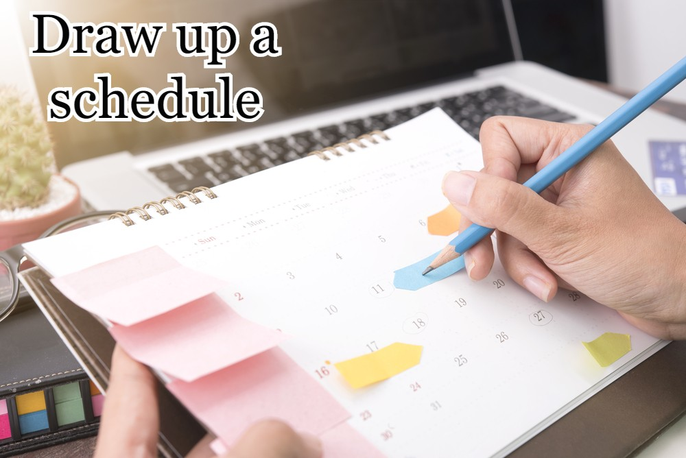 Draw up a schedule