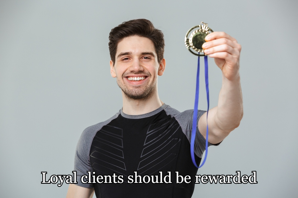 Loyal clients should be rewarded