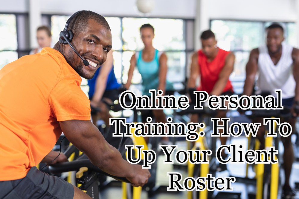 Online Personal Training: How To Up Your Client Roster