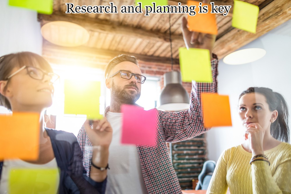 Research and planning is key