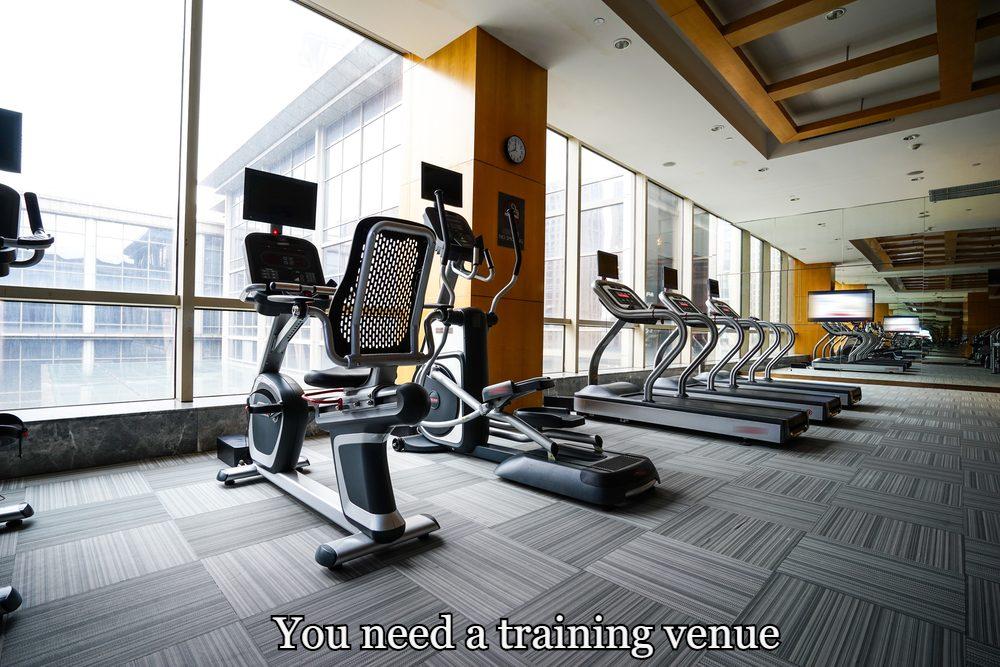 You need a training venue