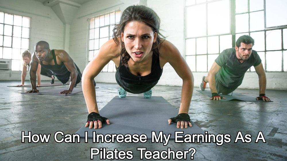 How Can I Increase My Earnings As A Pilates Teacher?