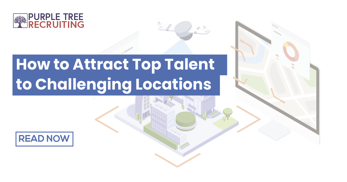 How to Attract Top Talent to Challenging Locations | Purple