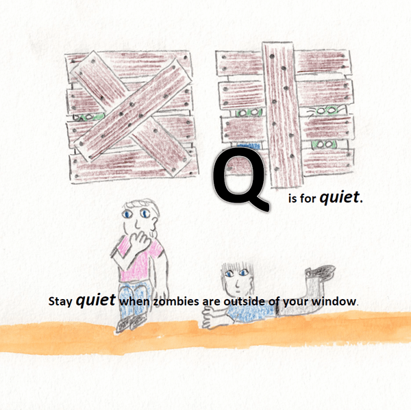 Q is for quiet.