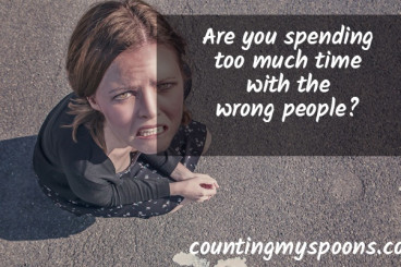 Are you spending too much time with the wrong people? - Counting My Spoons