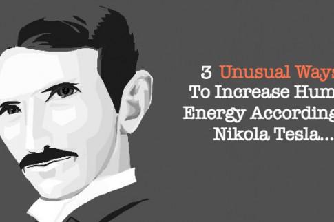 3 Unusual Ways To Increase Human Energy According To Nikola Tesla…