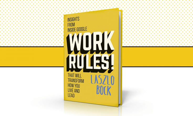 Work Rules!: a new book of insights from Google`s Laszlo Bock...