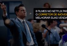 8 filmes no Netflix para o corretor de imóveis melhorar suas vendas
