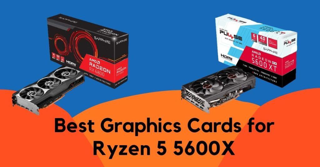 Best Graphics Cards for Ryzen 5 5600X