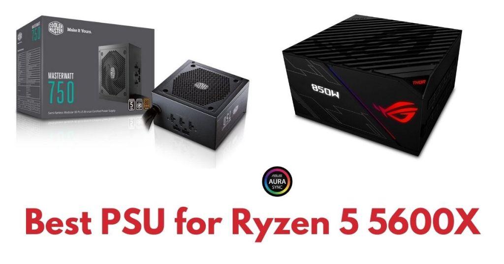 Best PSU for Ryzen 5 5600X
