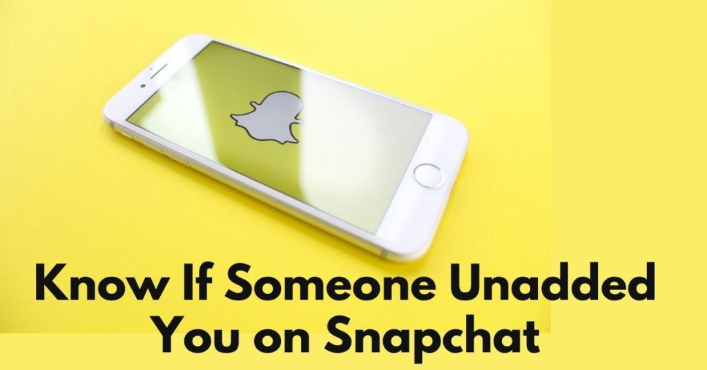 How Do You Know If Someone Unadded You on Snapchat