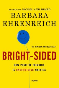 Book cover of Bright-Sided: How Positive Thinking Is Undermining America by Barbara Ehrenreich © Picador   Amazon.com