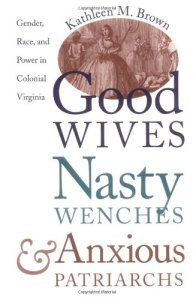 Book cover of Good Wives, Nasty Wenches, and Anxious Patriarchs: Gender, Race, and Power in Colonial Virginia by Kathleen M. Brown © University of North Carolina Press | Amazon.com
