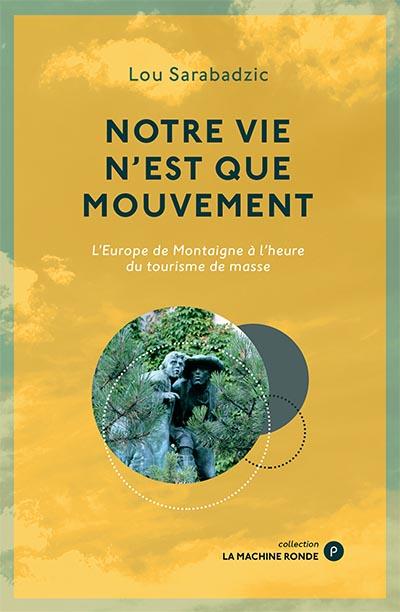 Le Mouvement C'est La Vie : mouvement, c'est, NOUVEAUTÉ], Notre, N'est, Mouvement,, Sarabadzic, éditions, Publie.net