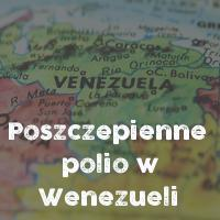 Poszczepienne polio w Wenezueli, Indiach, Omanie, Nigerii, USA i kampania strachu w polskich mediach.