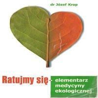 Ratujmy się: Elementarz Medycyny Ekologicznej – Dr Józef Krop