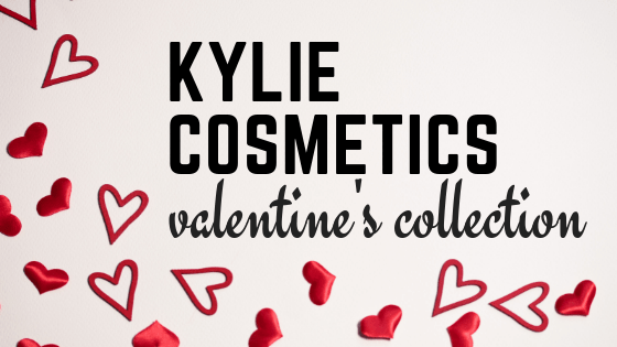 Kylie Cosmetics Valentine 2019 Collection