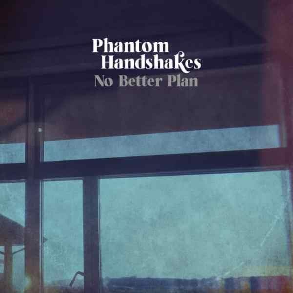 Phantom Handshakes - 'No Better Plan'