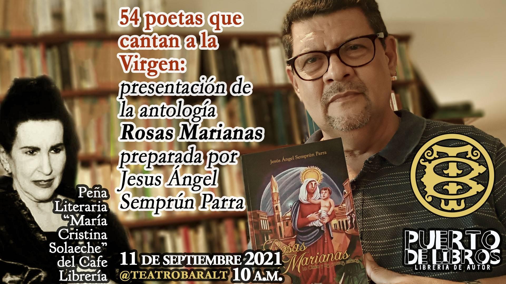 54 poetas que cantan a la Virgen: presentación de la antología Rosas Marianas preparada por Jesus Ángel Semprún Parra