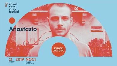"""Photo of [Music Live] ANASTASIO in concerto all' """"Animenote Music Festival"""" @ """"Foro Boario"""" Noci (BA) – 21 agosto 2019 (ingresso gratuito)"""