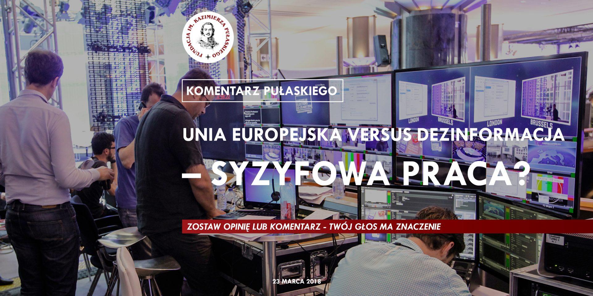 KOMENTARZ PUŁASKIEGO – P.Chomicka: Unia Europejska versus Dezinformacja – syzyfowa praca?