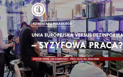 KOMENTARZ PUŁASKIEGO: Unia Europejska versus Dezinformacja – syzyfowa praca?