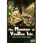The Monsters of VooDoo Isle by John Peter Drummond