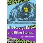 The Scourge Below and Other Stories by Sam Merwin Jr.