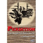 Perdition- Four Navajo Tom Raine Stories by Jackson Cole