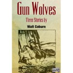 Gun Wolves – Three Stories by Walt Coburn