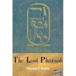 The Last Pharaoh by Thomas P. Kelley