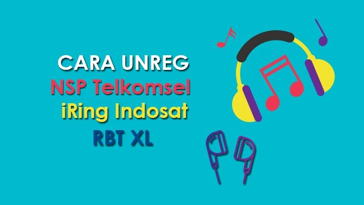 Photo of Cara UNREG NSP Telkomsel, iRing Indosat dan RBT XL